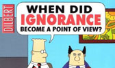 When Did Ignorance Become a Point of View - Dilbert
